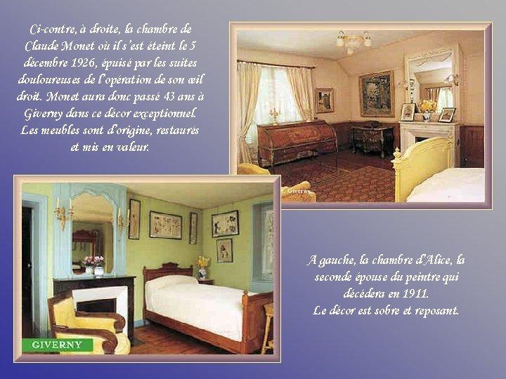 Ci-contre, à droite, la chambre de Claude Monet où il s'est éteint le 5