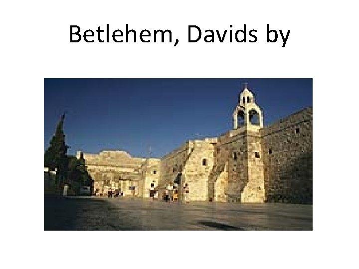 Betlehem, Davids by