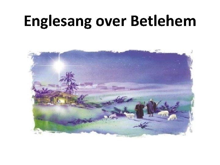 Englesang over Betlehem