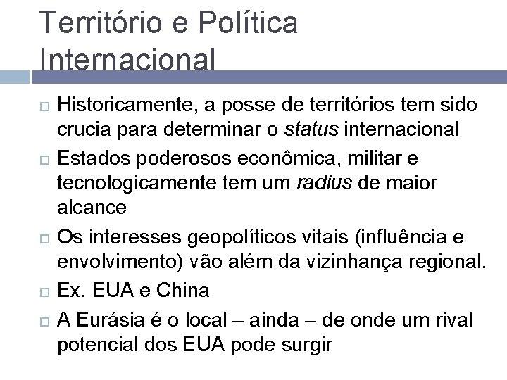Território e Política Internacional Historicamente, a posse de territórios tem sido crucia para determinar