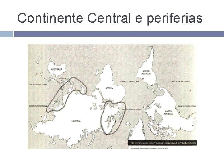 Continente Central e periferias