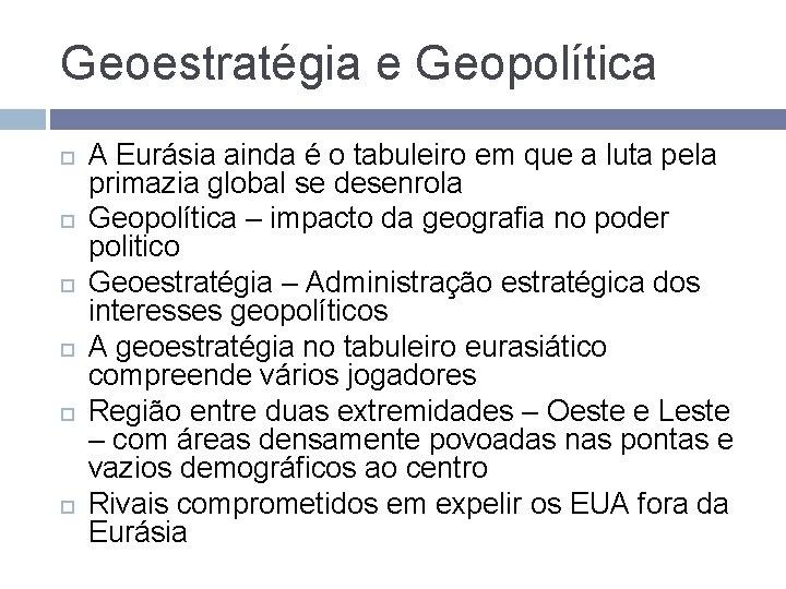 Geoestratégia e Geopolítica A Eurásia ainda é o tabuleiro em que a luta pela