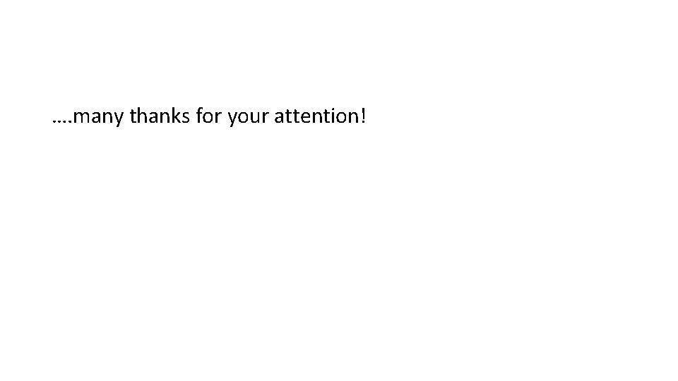 …. many thanks for your attention!