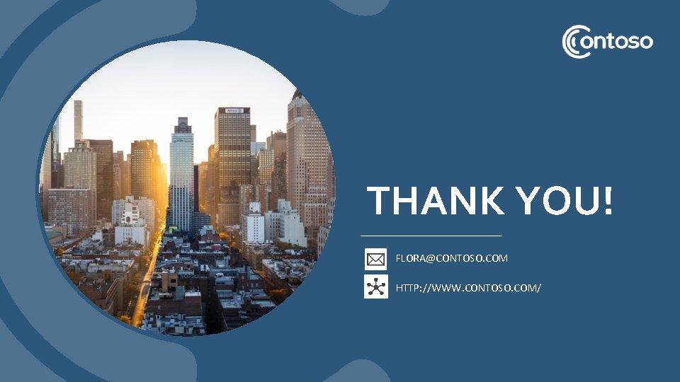 THANK YOU! FLORA@CONTOSO. COM HTTP: //WWW. CONTOSO. COM/