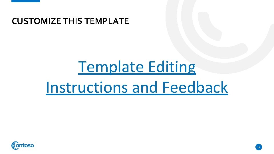 CUSTOMIZE THIS TEMPLATE Template Editing Instructions and Feedback 13