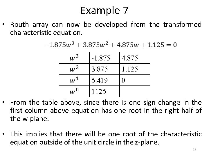 Example 7 • Routh array can now be developed from the transformed characteristic equation.