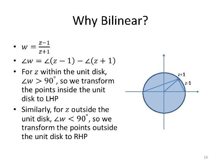 Why Bilinear? • z+1 z-1 19