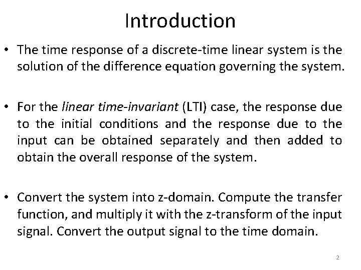 Introduction • The time response of a discrete-time linear system is the solution of