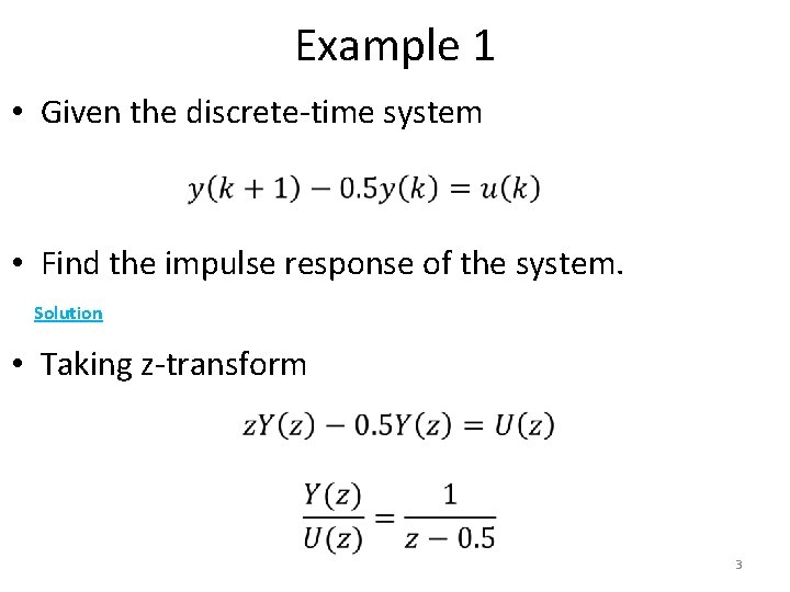 Example 1 • Given the discrete-time system • Find the impulse response of the