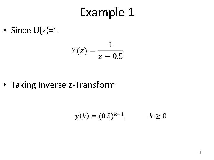 Example 1 • Since U(z)=1 • Taking Inverse z-Transform 4