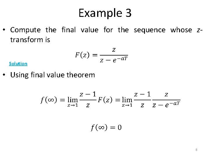 Example 3 • Compute the final value for the sequence whose ztransform is Solution