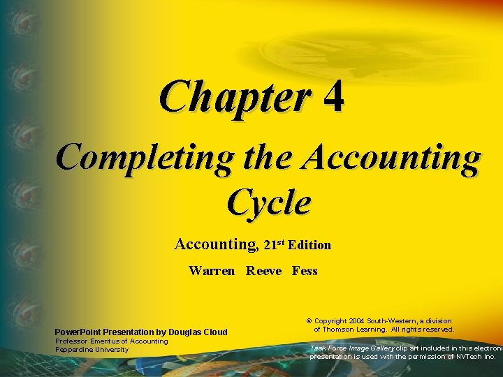 Chapter 4 Completing the Accounting Cycle Accounting, 21 st Edition Warren Reeve Fess Power.
