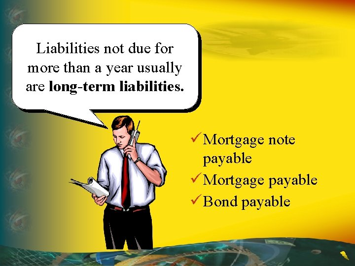 Liabilities not due for more than a year usually are long-term liabilities. ü Mortgage