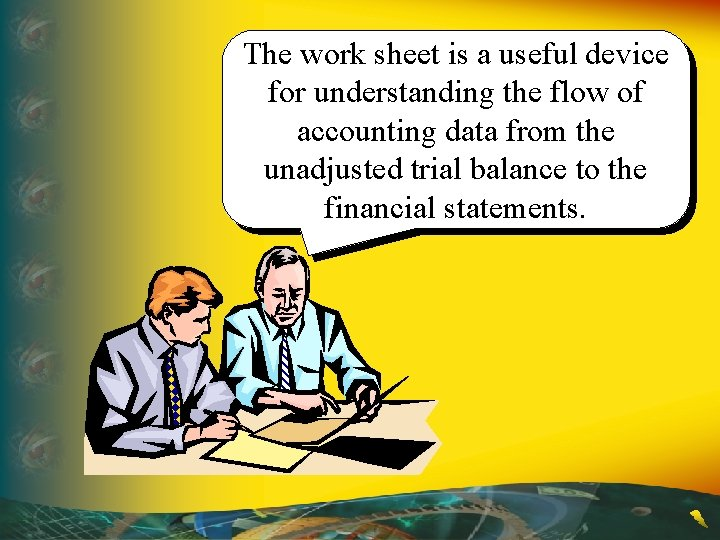 The work sheet is a useful device for understanding the flow of accounting data