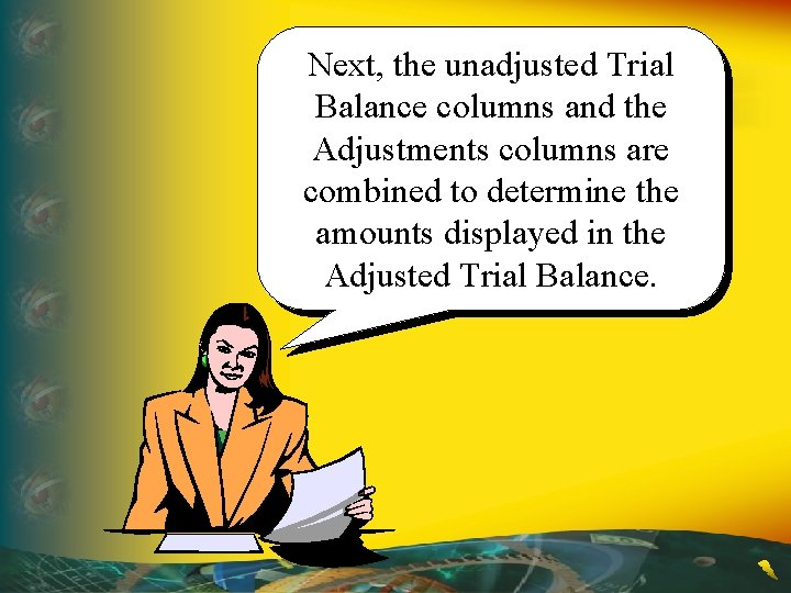Next, the unadjusted Trial Balance columns and the Adjustments columns are combined to determine