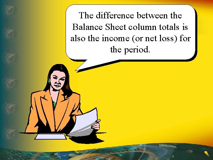 The difference between the Balance Sheet column totals is also the income (or net