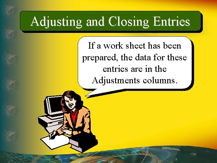 Adjusting and Closing Entries If a work sheet has been prepared, the data for
