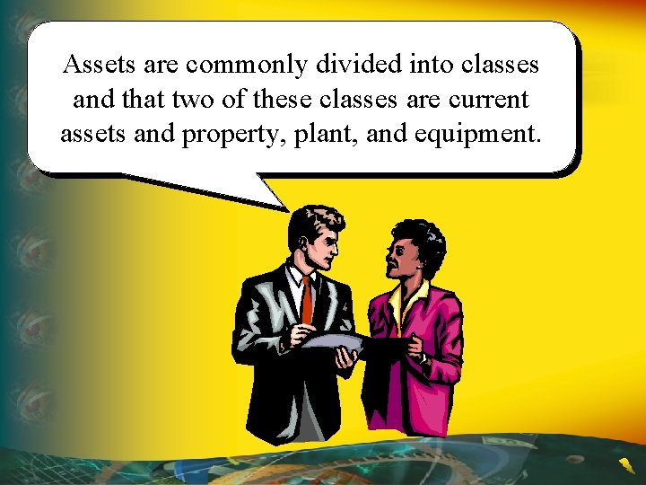 Assets are commonly divided into classes and that two of these classes are current