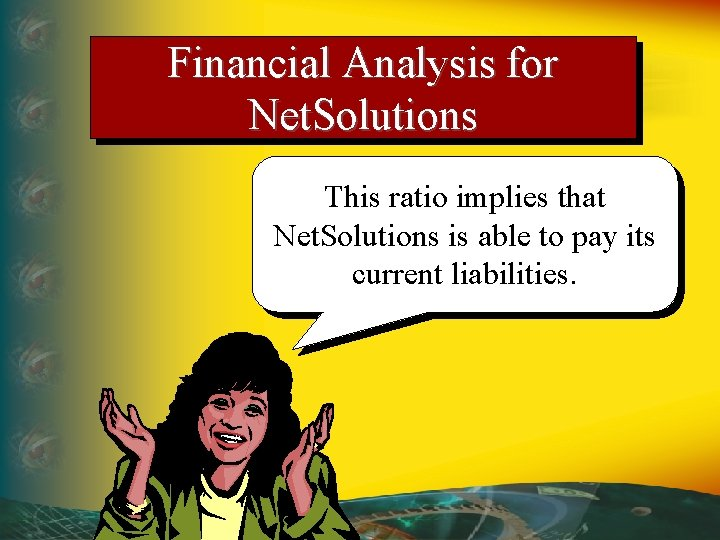 Financial Analysis for Net. Solutions This ratio implies that Net. Solutions is able to