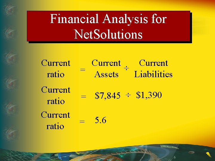Financial Analysis for Net. Solutions Current ratio Current = Assets ÷ Liabilities Current $7,