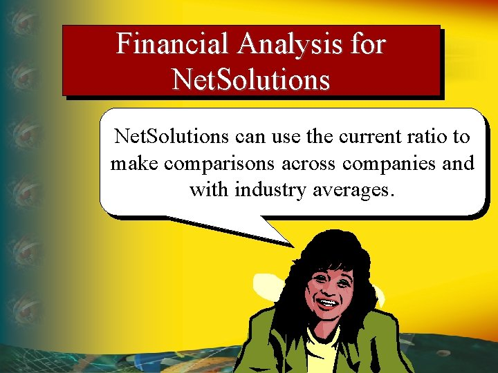 Financial Analysis for Net. Solutions can use the current ratio to make comparisons across