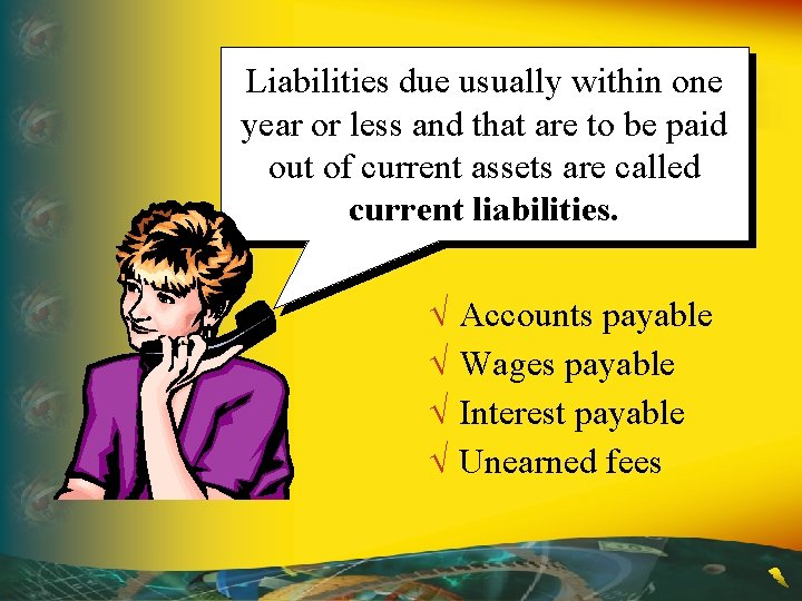 Liabilities due usually within one year or less and that are to be paid