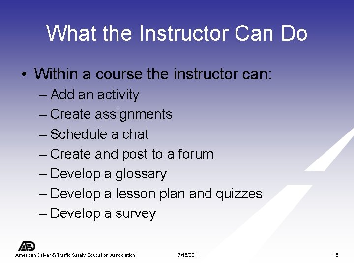 What the Instructor Can Do • Within a course the instructor can: – Add