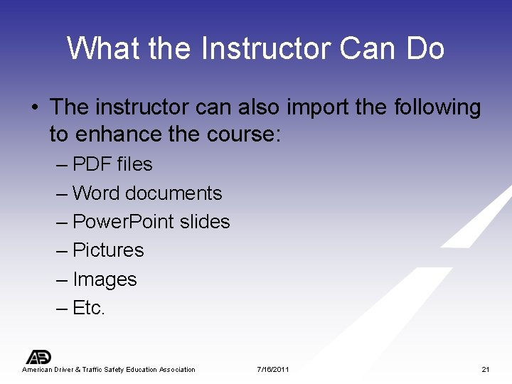 What the Instructor Can Do • The instructor can also import the following to