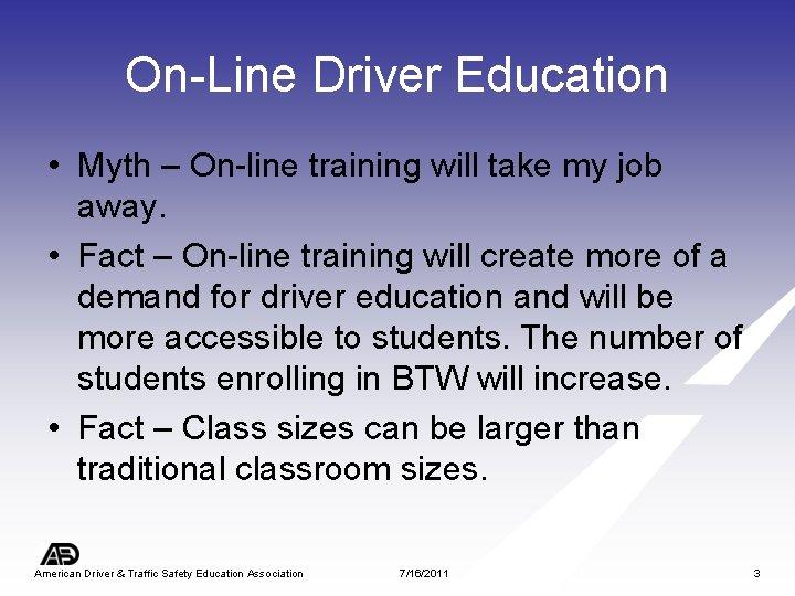 On-Line Driver Education • Myth – On-line training will take my job away. •