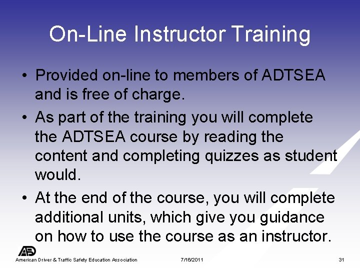 On-Line Instructor Training • Provided on-line to members of ADTSEA and is free of
