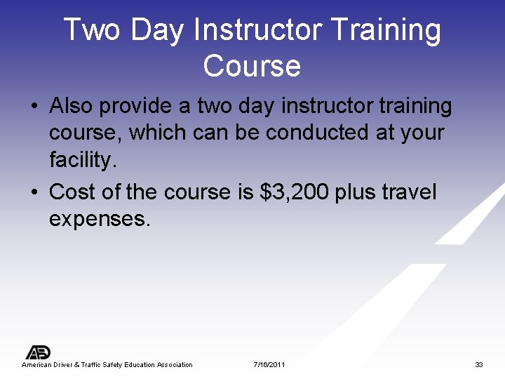 Two Day Instructor Training Course • Also provide a two day instructor training course,