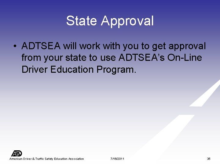 State Approval • ADTSEA will work with you to get approval from your state