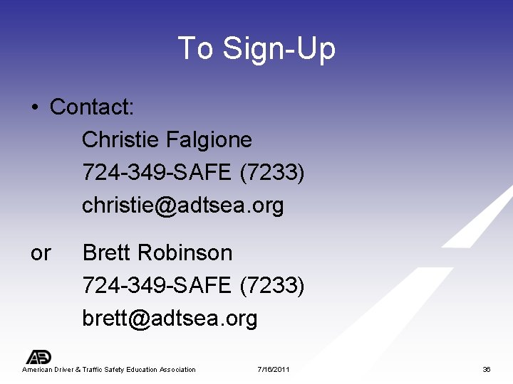 To Sign-Up • Contact: Christie Falgione 724 -349 -SAFE (7233) christie@adtsea. org or Brett