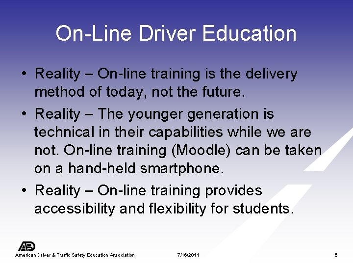 On-Line Driver Education • Reality – On-line training is the delivery method of today,
