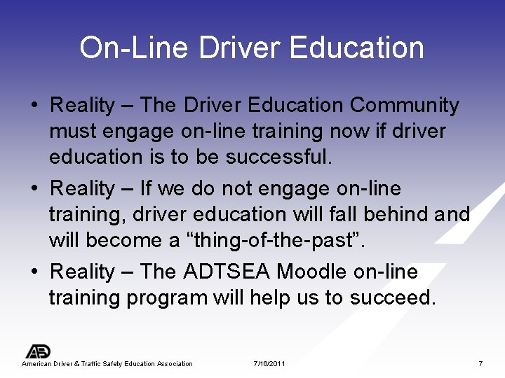 On-Line Driver Education • Reality – The Driver Education Community must engage on-line training