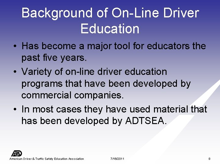 Background of On-Line Driver Education • Has become a major tool for educators the