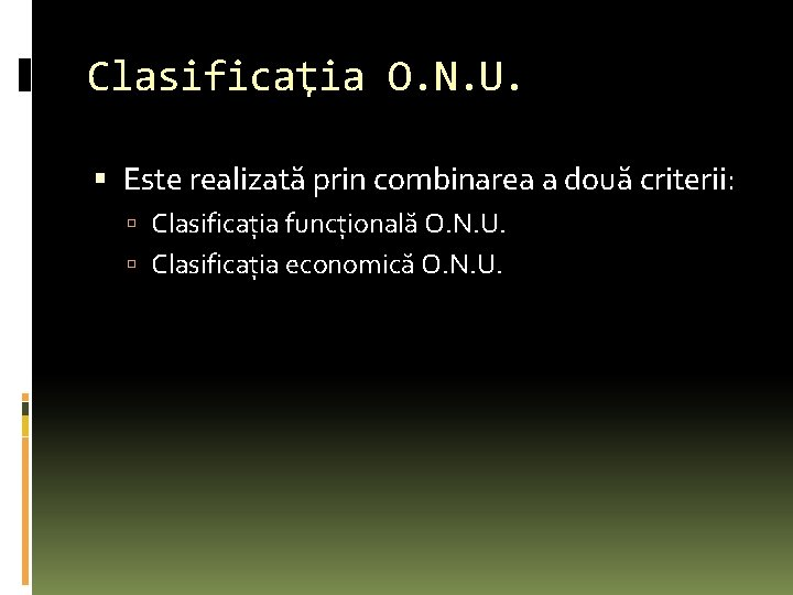 Clasificaţia O. N. U. Este realizată prin combinarea a două criterii: Clasificaţia funcţională O.