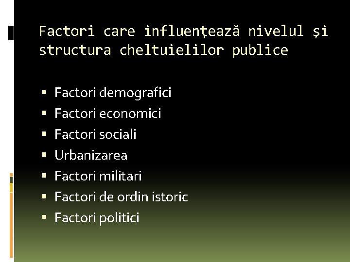 Factori care influenţează nivelul şi structura cheltuielilor publice Factori demografici Factori economici Factori sociali