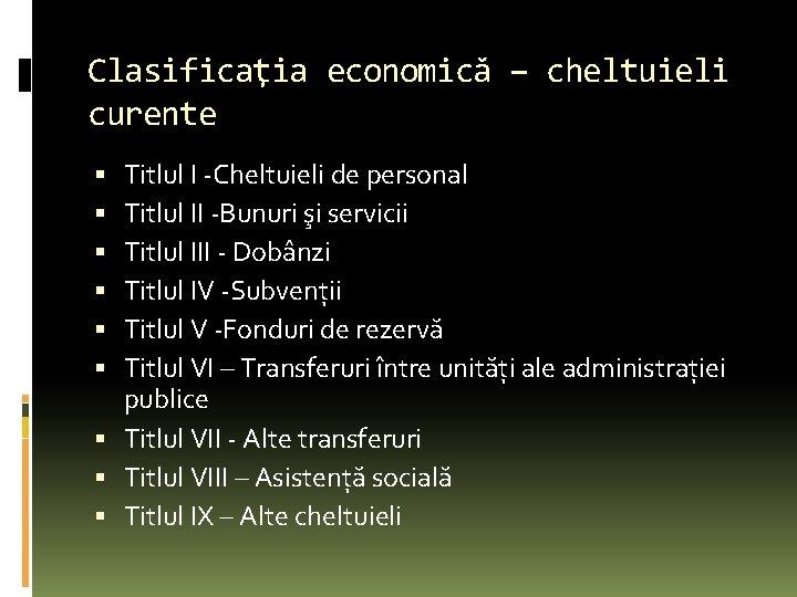 Clasificaţia economică – cheltuieli curente Titlul I -Cheltuieli de personal Titlul II -Bunuri şi