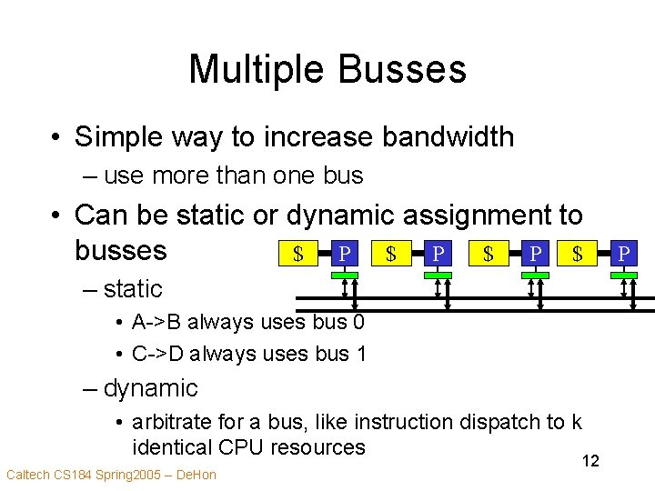 Multiple Busses • Simple way to increase bandwidth – use more than one bus