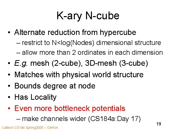 K-ary N-cube • Alternate reduction from hypercube – restrict to N<log(Nodes) dimensional structure –
