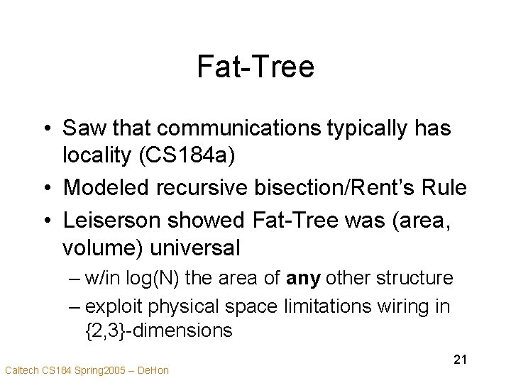Fat-Tree • Saw that communications typically has locality (CS 184 a) • Modeled recursive