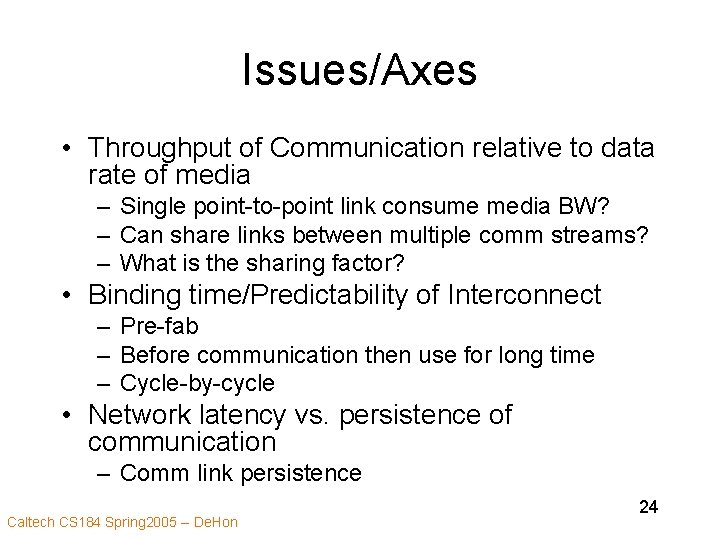 Issues/Axes • Throughput of Communication relative to data rate of media – Single point-to-point