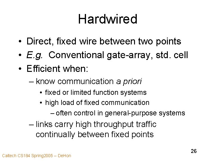 Hardwired • Direct, fixed wire between two points • E. g. Conventional gate-array, std.