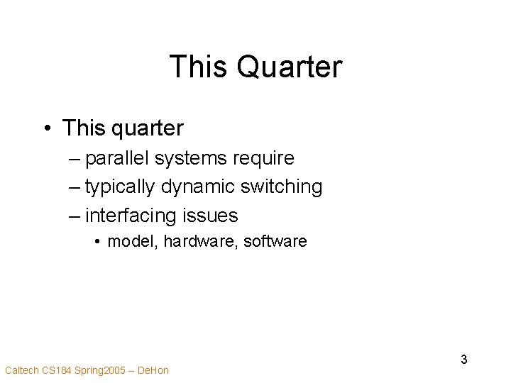 This Quarter • This quarter – parallel systems require – typically dynamic switching –
