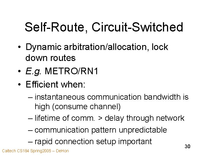 Self-Route, Circuit-Switched • Dynamic arbitration/allocation, lock down routes • E. g. METRO/RN 1 •
