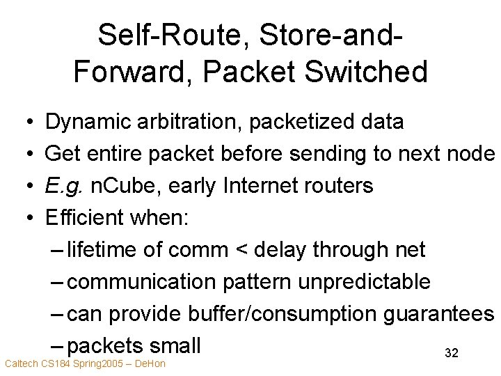Self-Route, Store-and. Forward, Packet Switched • • Dynamic arbitration, packetized data Get entire packet