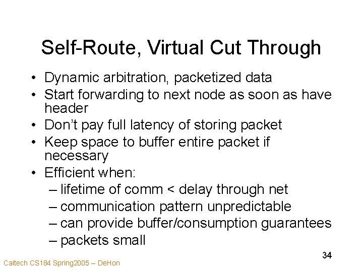 Self-Route, Virtual Cut Through • Dynamic arbitration, packetized data • Start forwarding to next