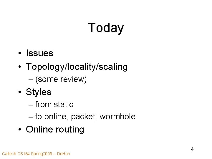 Today • Issues • Topology/locality/scaling – (some review) • Styles – from static –