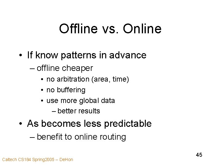 Offline vs. Online • If know patterns in advance – offline cheaper • no